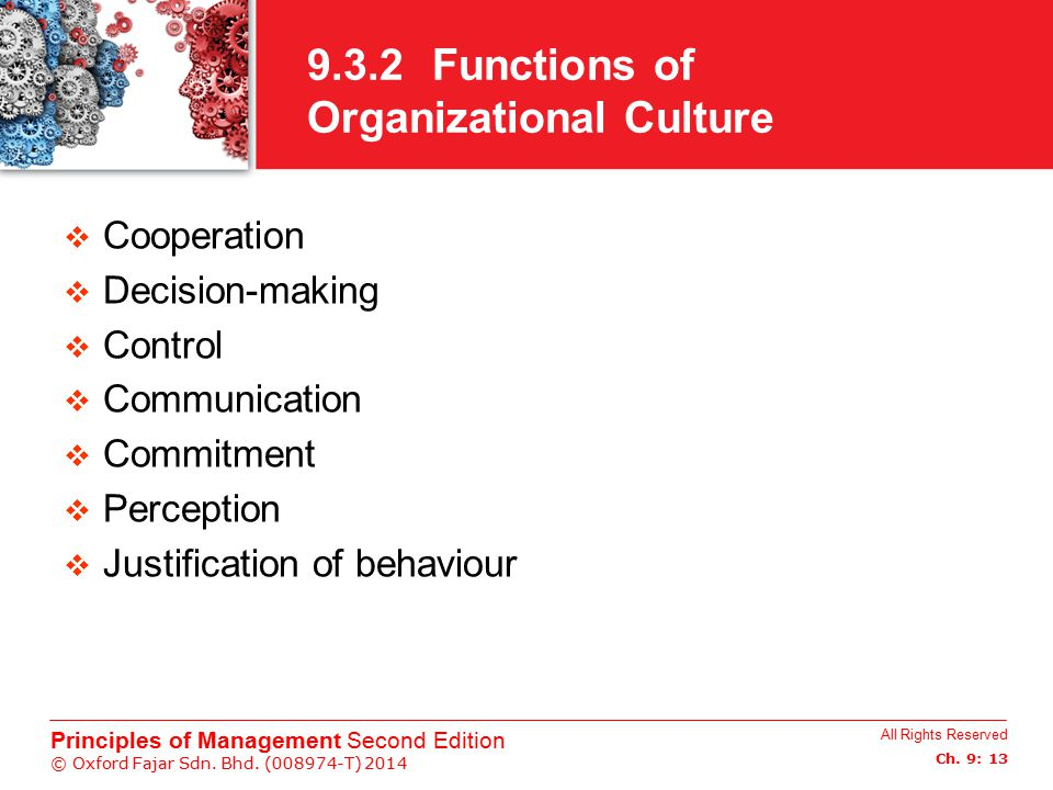 All Rights Reserved Ch. 9: 13 Principles of Management Second Edition © Oxford Fajar Sdn. Bhd. (008974-T) 2014 9.3.2 Functions of Organizational Cultu