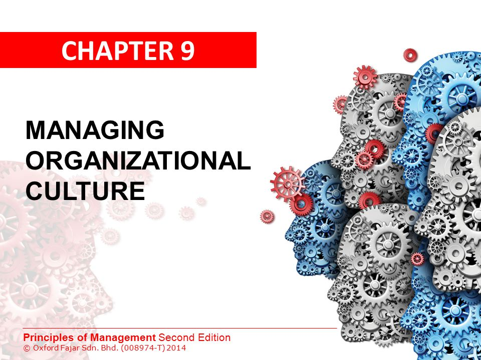 Principles of Management Second Edition © Oxford Fajar Sdn. Bhd. (008974-T) 2014 CHAPTER 9 MANAGING ORGANIZATIONAL CULTURE