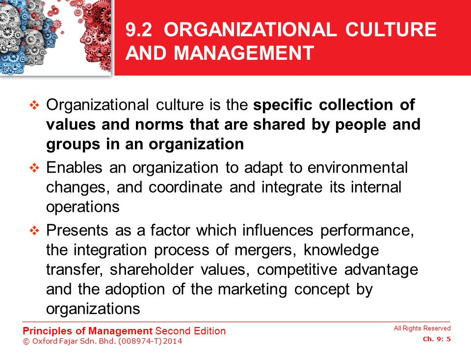 All Rights Reserved Ch. 9: 5 Principles of Management Second Edition © Oxford Fajar Sdn. Bhd. (008974-T) 2014 9.2 ORGANIZATIONAL CULTURE AND MANAGEMEN