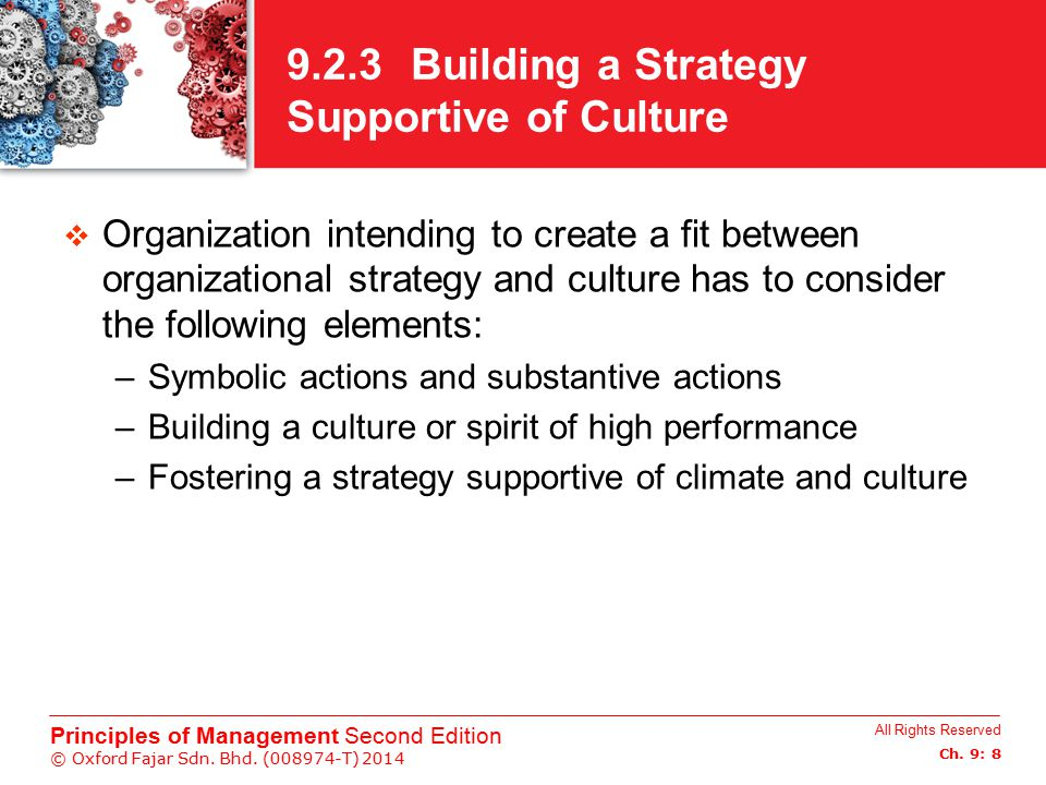 All Rights Reserved Ch. 9: 8 Principles of Management Second Edition © Oxford Fajar Sdn. Bhd. (008974-T) 2014 9.2.3 Building a Strategy Supportive of