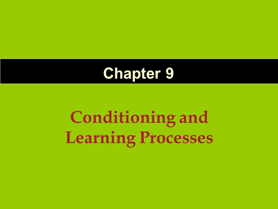 Conditioning and Learning Processes Chapter 9