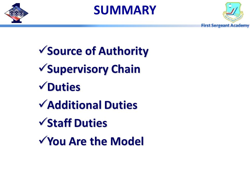 SUMMARY Source of Authority Source of Authority Supervisory Chain Supervisory Chain Duties Duties Additional Duties Additional Duties Staff Duties Staff Duties You Are the Model You Are the Model