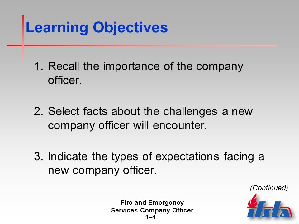 Fire and Emergency Services Company Officer 1–11–1 Learning Objectives 1.Recall the importance of the company officer.