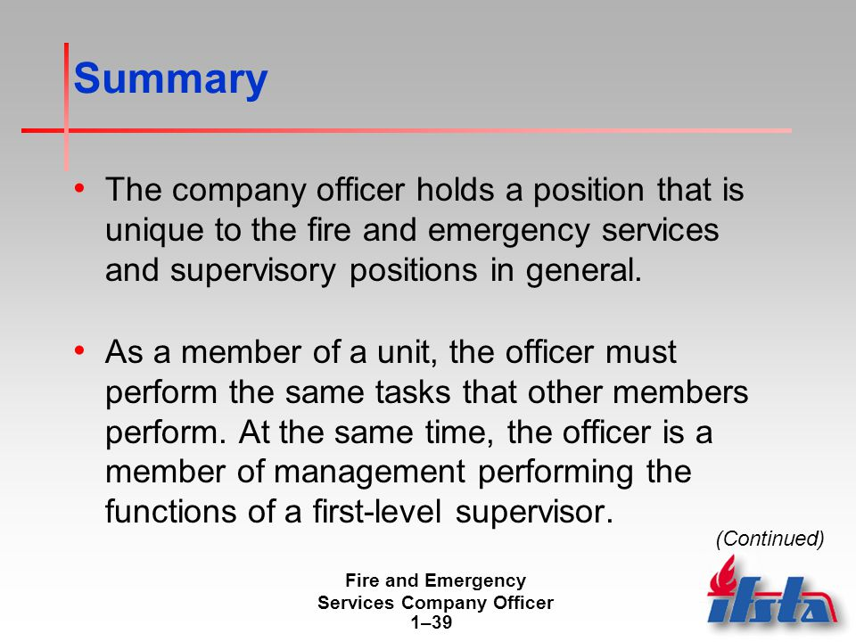 Fire and Emergency Services Company Officer 1–39 Summary The company officer holds a position that is unique to the fire and emergency services and supervisory positions in general.