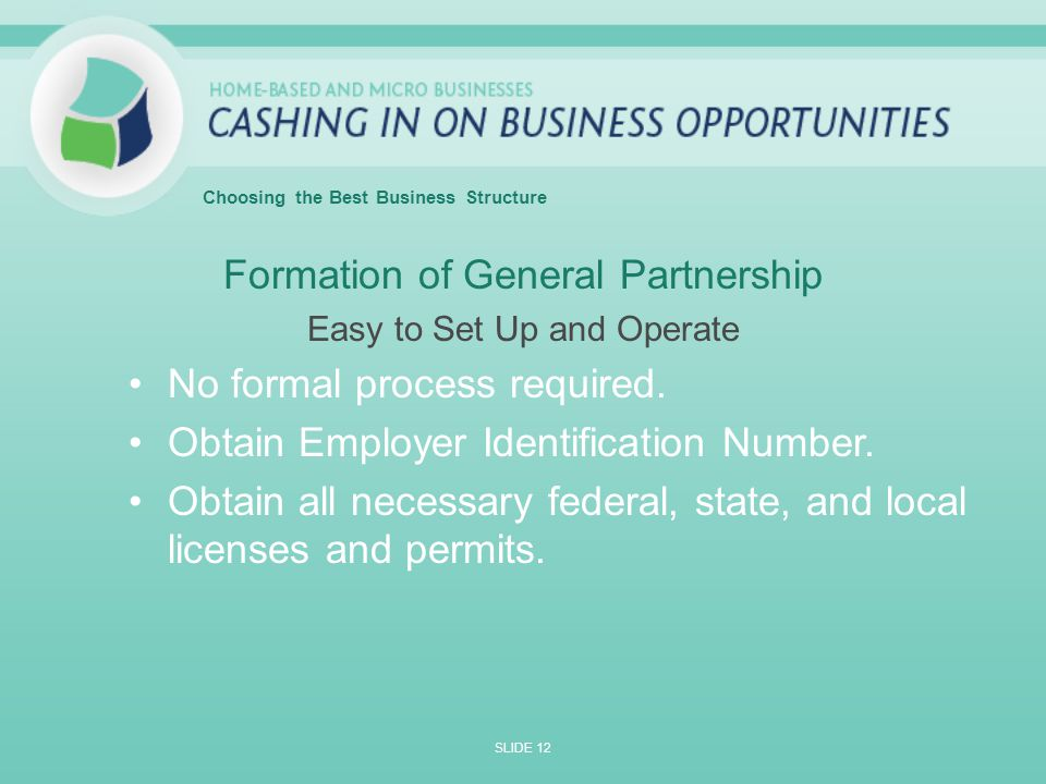 Formation of General Partnership Easy to Set Up and Operate No formal process required.