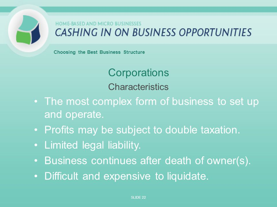 Corporations Characteristics The most complex form of business to set up and operate.