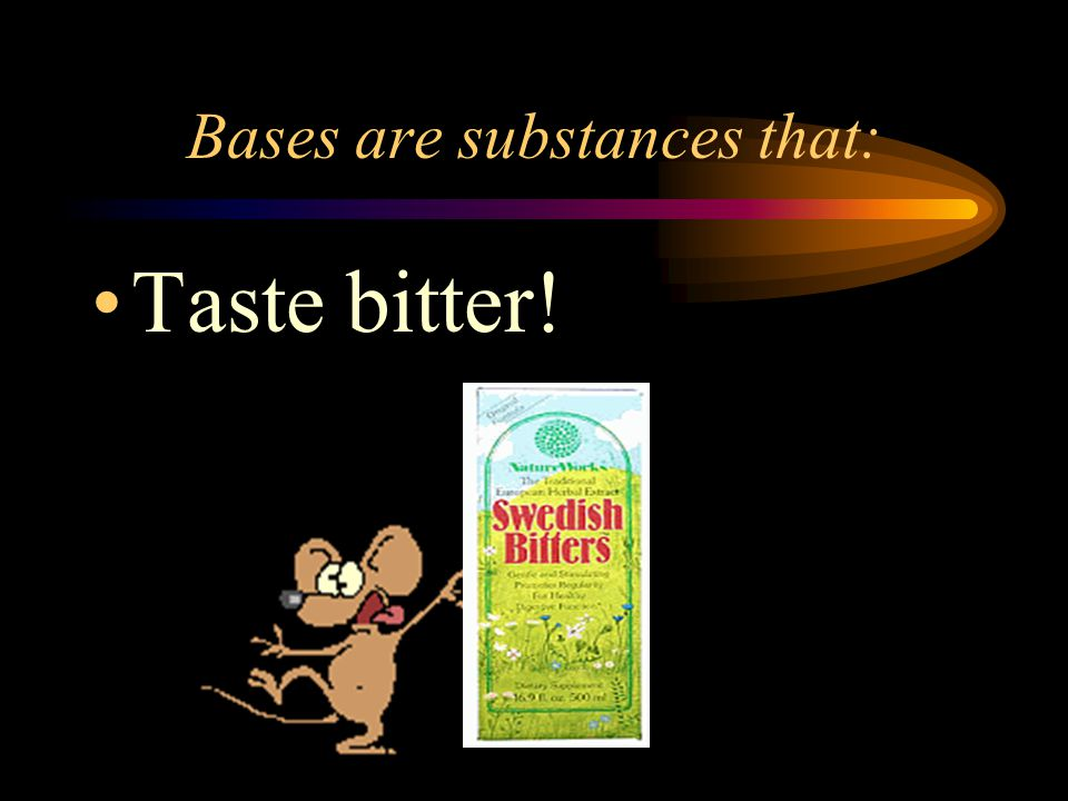 Bases are substances that: Taste bitter!