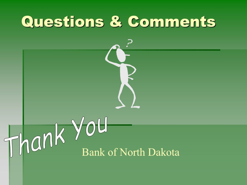 Questions & Comments Bank of North Dakota