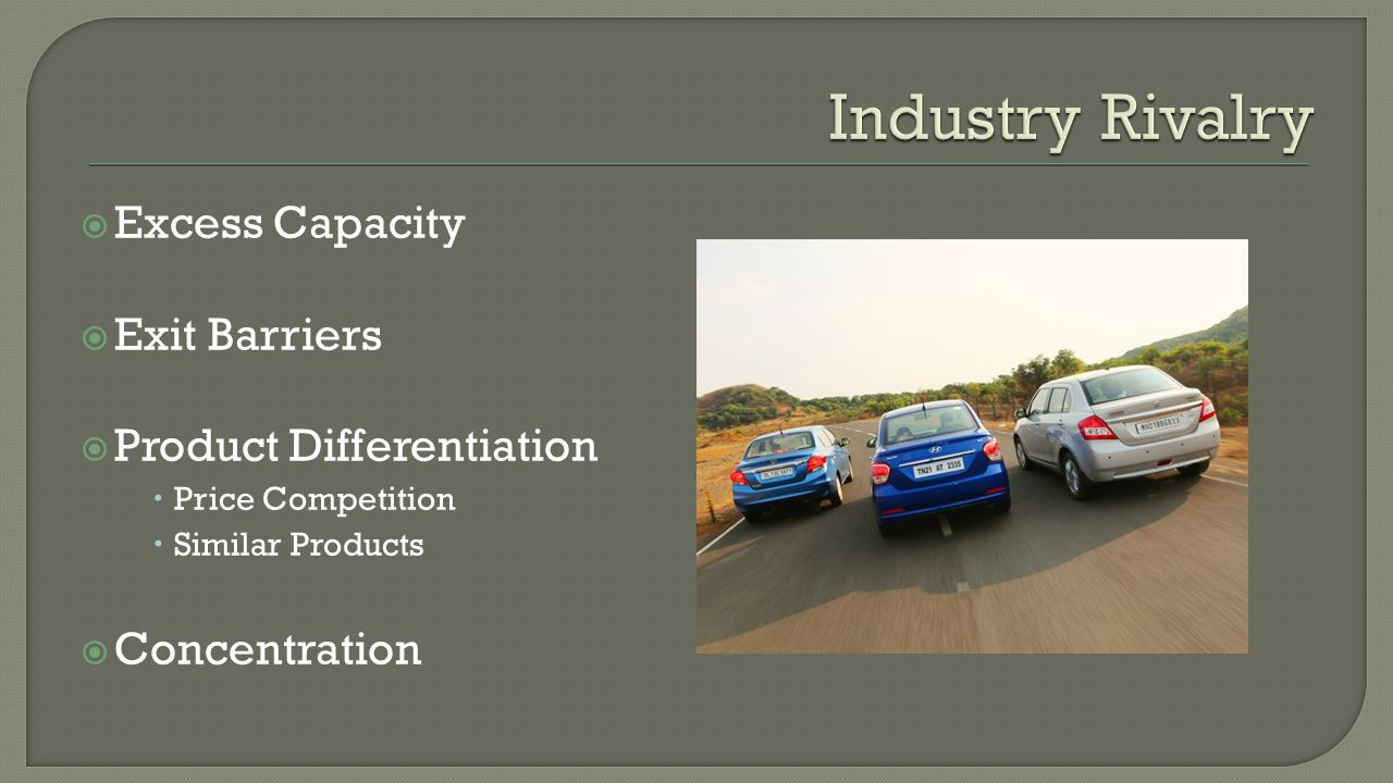  Excess Capacity  Exit Barriers  Product Differentiation  Price Competition  Similar Products  Concentration