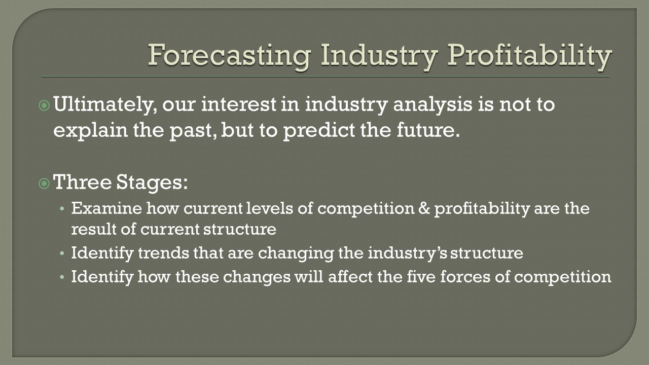  Ultimately, our interest in industry analysis is not to explain the past, but to predict the future.