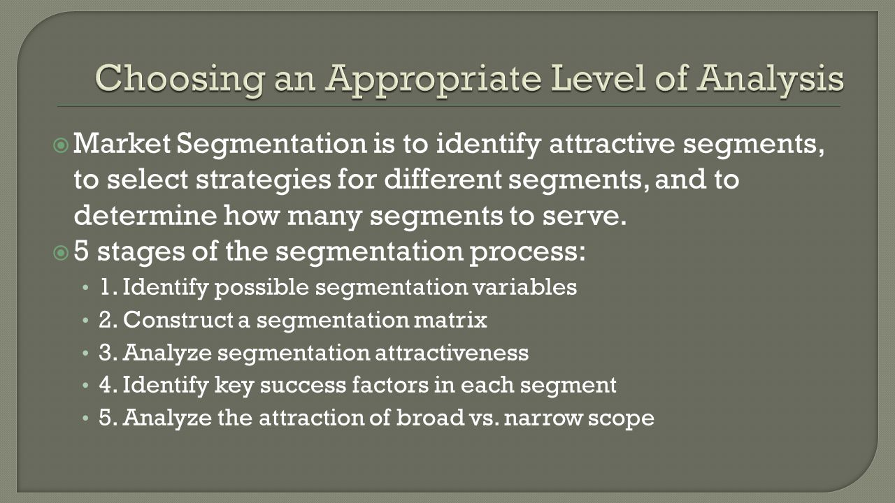  Market Segmentation is to identify attractive segments, to select strategies for different segments, and to determine how many segments to serve.