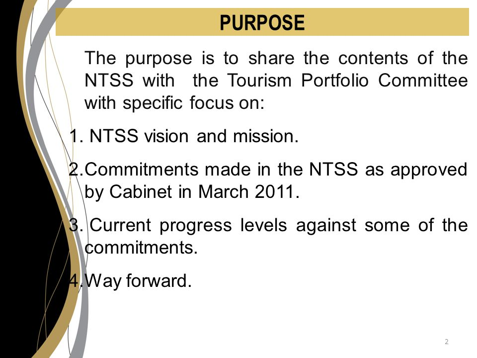 PURPOSE The purpose is to share the contents of the NTSS with the Tourism Portfolio Committee with specific focus on: 1.