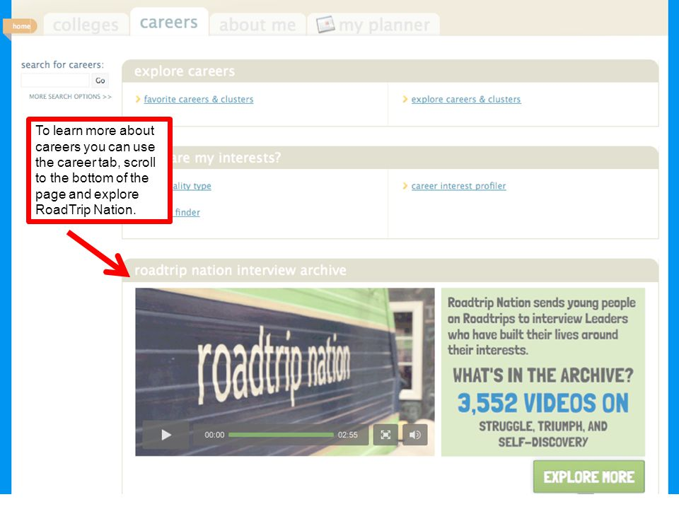 To learn more about careers you can use the career tab, scroll to the bottom of the page and explore RoadTrip Nation.