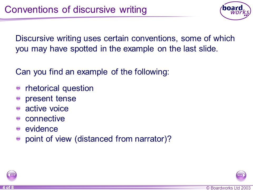 © Boardworks Ltd of 8 Conventions of discursive writing Discursive writing uses certain conventions, some of which you may have spotted in the example on the last slide.