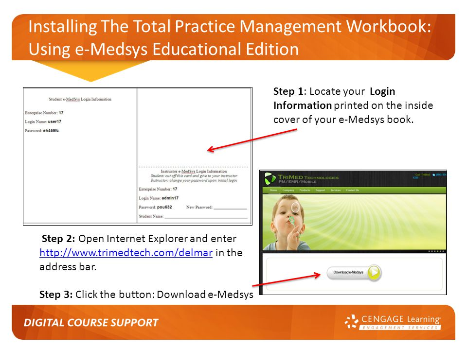 Installing The Total Practice Management Workbook: Using e-Medsys Educational Edition Step 1: Locate your Login Information printed on the inside cover of your e-Medsys book.