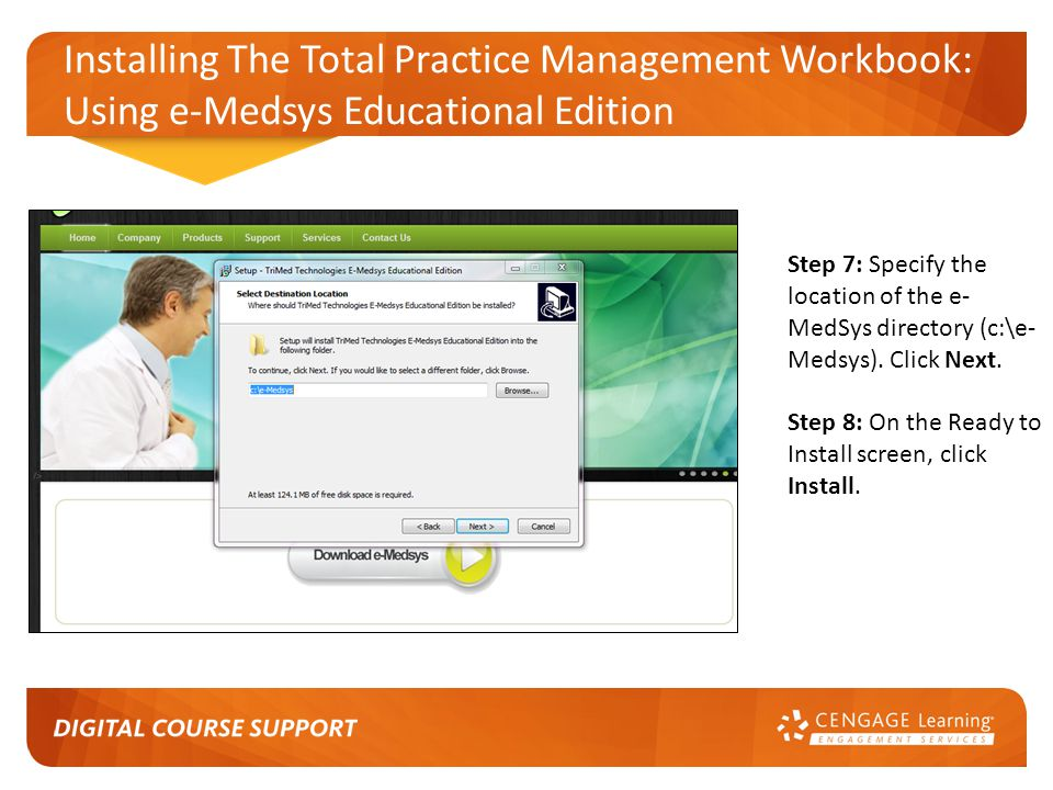 Installing The Total Practice Management Workbook: Using e-Medsys Educational Edition Step 7: Specify the location of the e- MedSys directory (c:\e- Medsys).