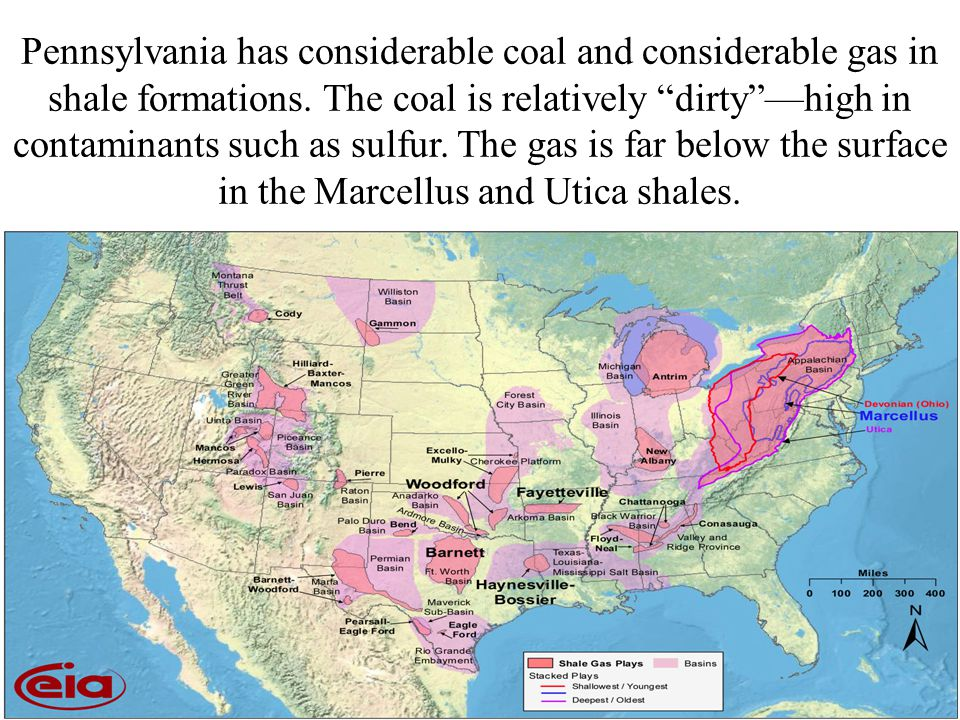 Pennsylvania has considerable coal and considerable gas in shale formations.
