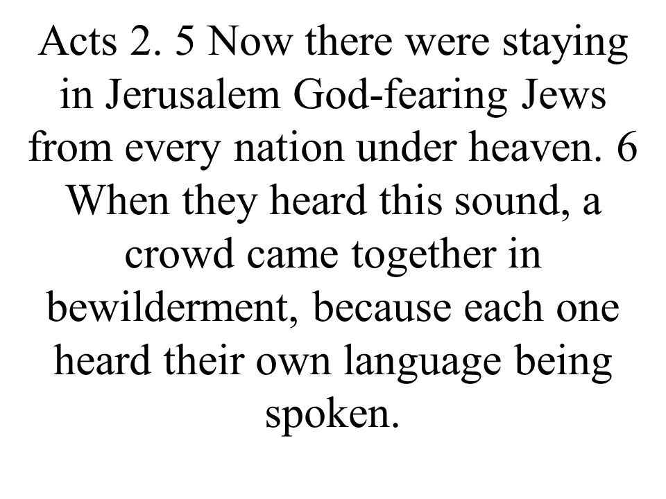 Acts 2. 5 Now there were staying in Jerusalem God-fearing Jews from every nation under heaven.