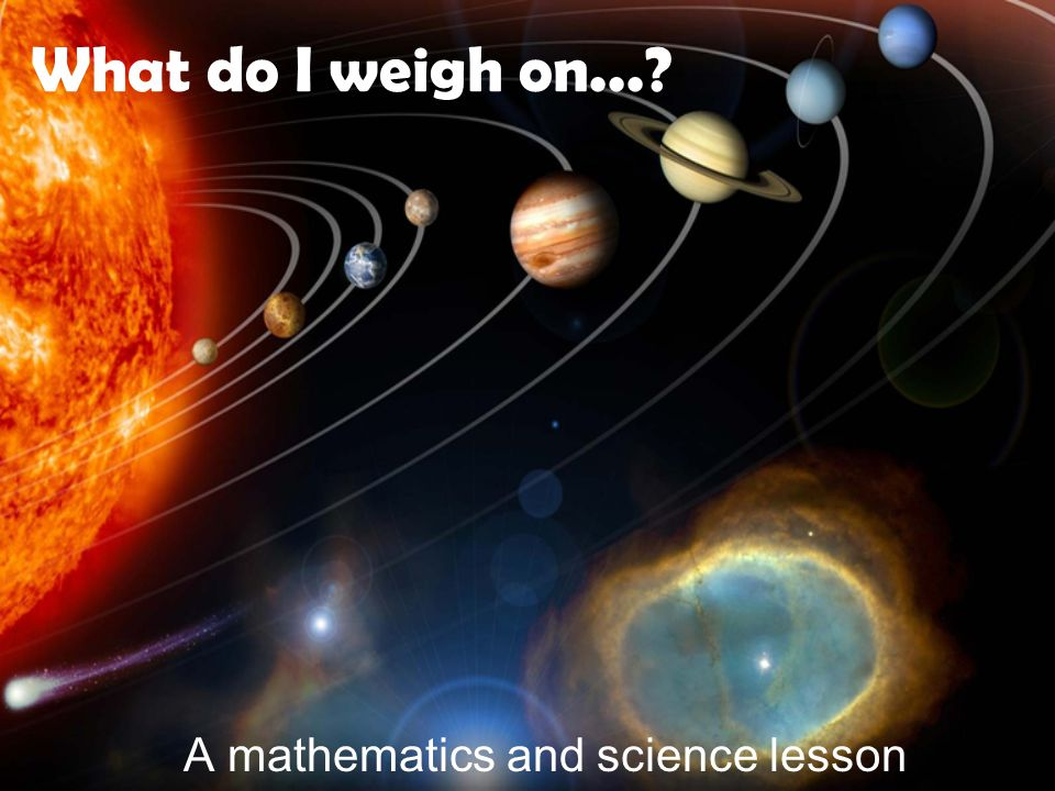 What do I weigh on... A mathematics and science lesson