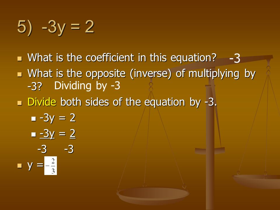 5) -3y = 2 What is the coefficient in this equation.