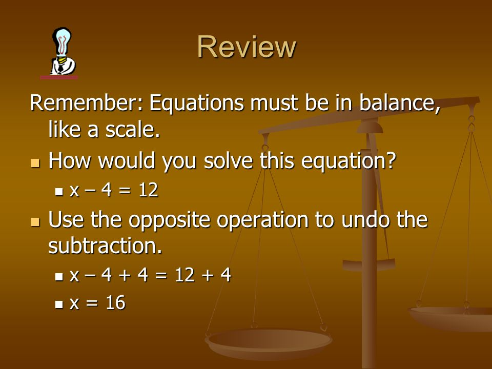 Review Remember: Equations must be in balance, like a scale.