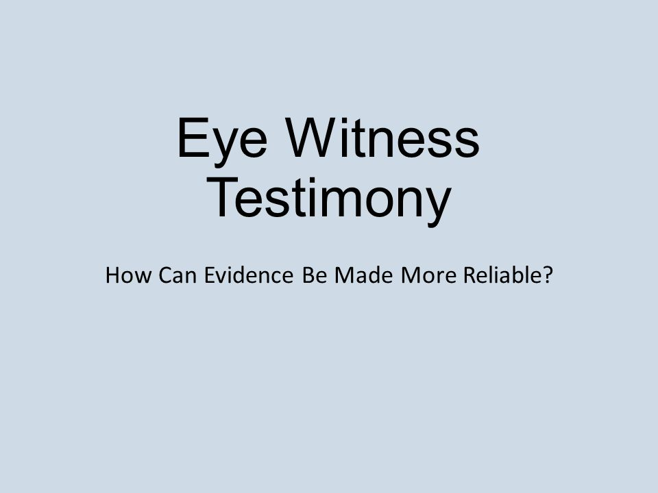 Eye Witness Testimony How Can Evidence Be Made More Reliable