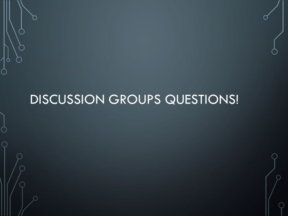 DISCUSSION GROUPS QUESTIONS!