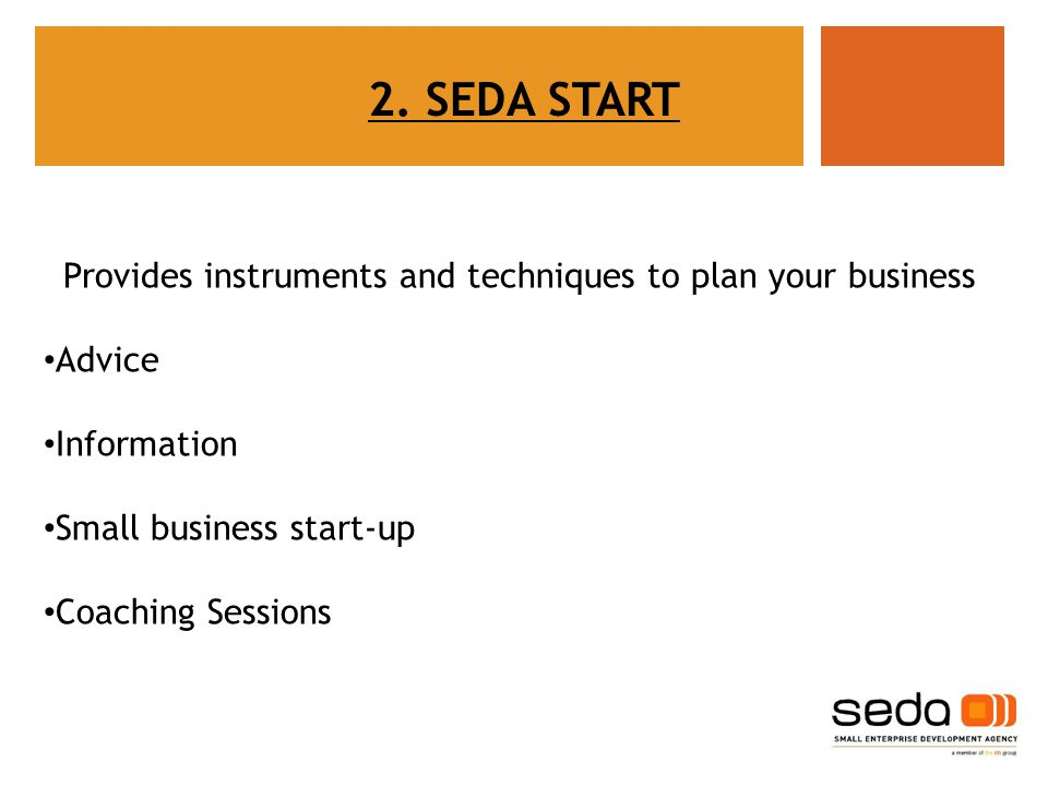 Provides instruments and techniques to plan your business Advice Information Small business start-up Coaching Sessions 2.