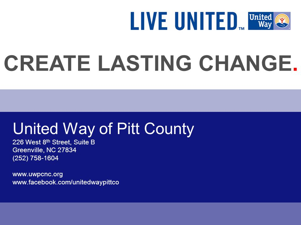 United Way of Pitt County 226 West 8 th Street, Suite B Greenville, NC (252) CREATE LASTING CHANGE.