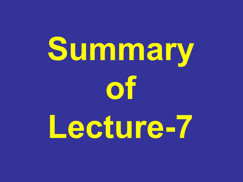 Summary of Lecture-7