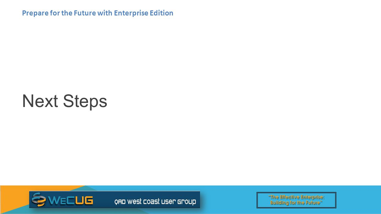 The Effective Enterprise: Building for the Future Next Steps Prepare for the Future with Enterprise Edition