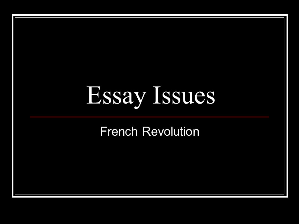 essay issues french revolution  introduction thesis must follow    essay issues french revolution