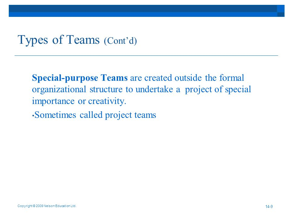 Types of Teams (Cont'd) Special-purpose Teams are created outside the formal organizational structure to undertake a project of special importance or creativity.