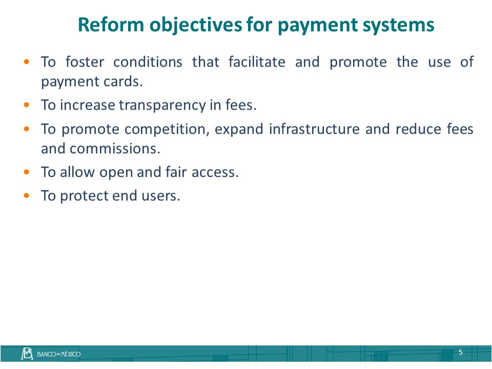 Reform objectives for payment systems 5 To foster conditions that facilitate and promote the use of payment cards.