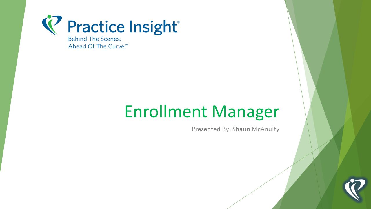 Enrollment Manager Presented By: Shaun McAnulty