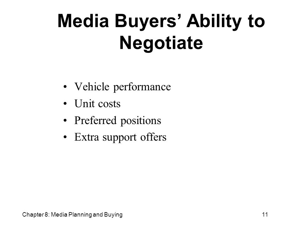 Chapter 8: Media Planning and Buying11 Media Buyers' Ability to Negotiate Vehicle performance Unit costs Preferred positions Extra support offers