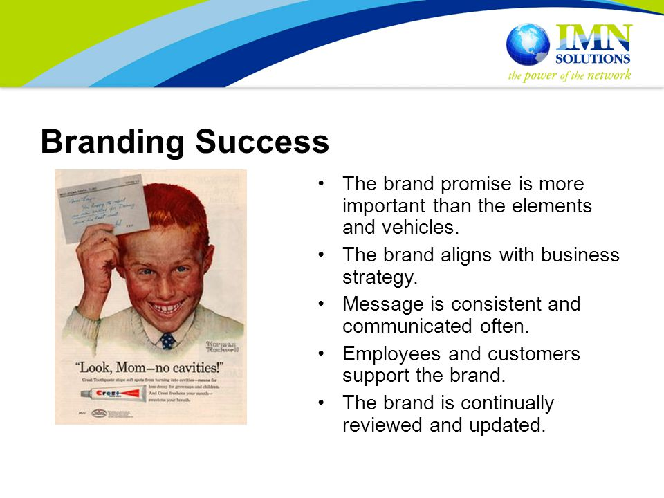 Branding Success The brand promise is more important than the elements and vehicles.