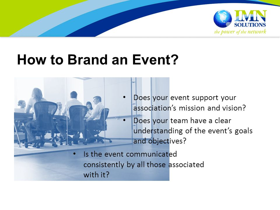 How to Brand an Event. Does your event support your association's mission and vision.