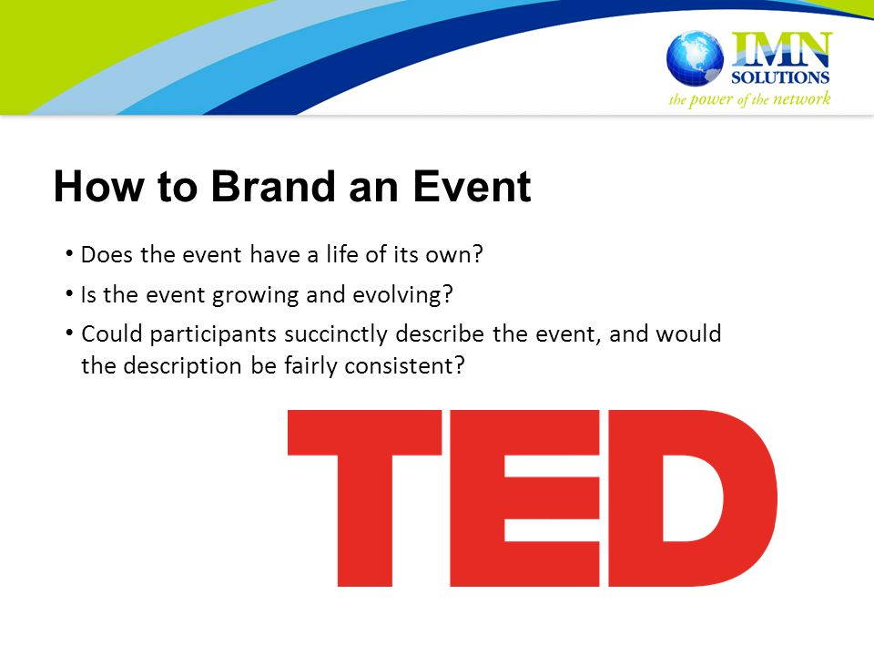 How to Brand an Event Does the event have a life of its own.