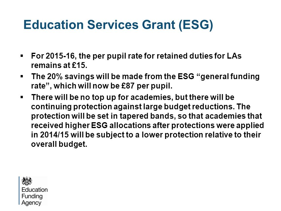 Education Services Grant (ESG)  For , the per pupil rate for retained duties for LAs remains at £15.