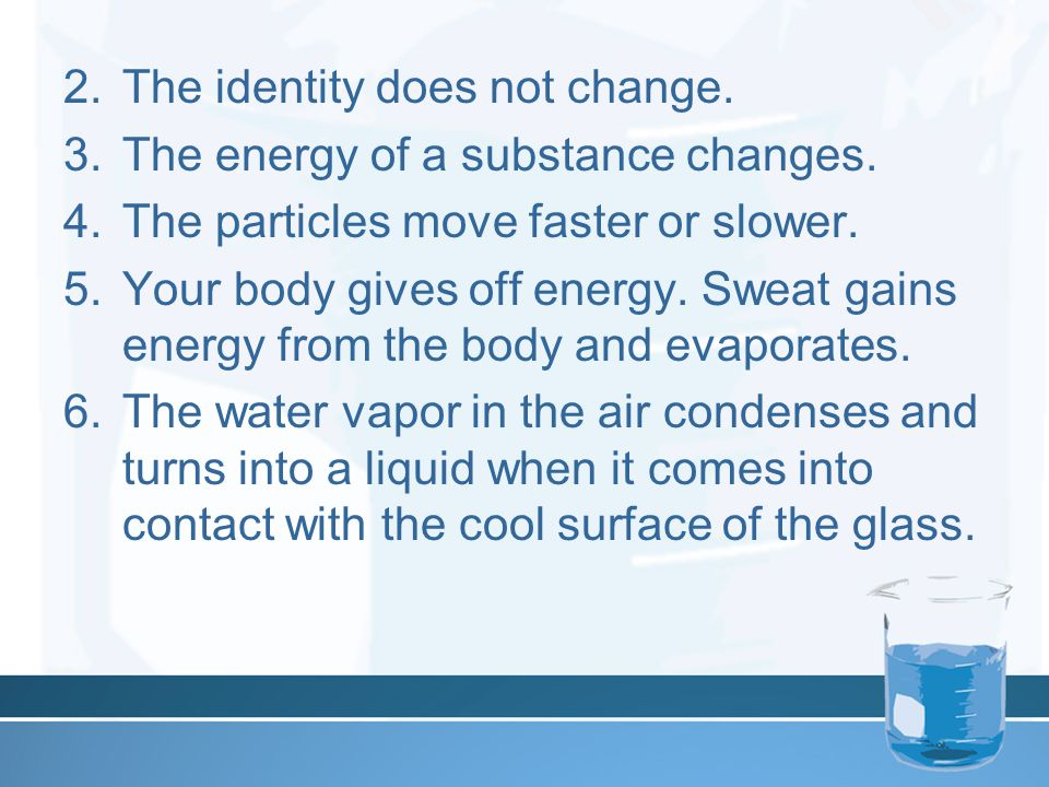 2.The identity does not change. 3.The energy of a substance changes.