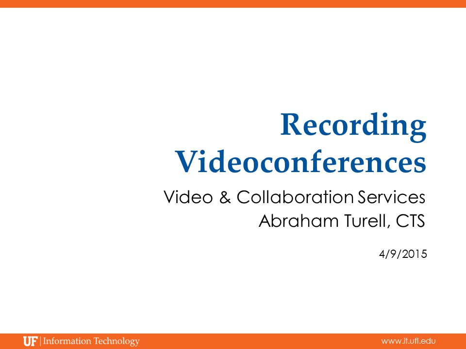 Recording Videoconferences Video & Collaboration Services Abraham Turell, CTS 4/9/2015