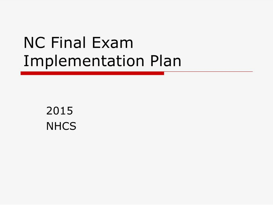 NC Final Exam Implementation Plan 2015 NHCS