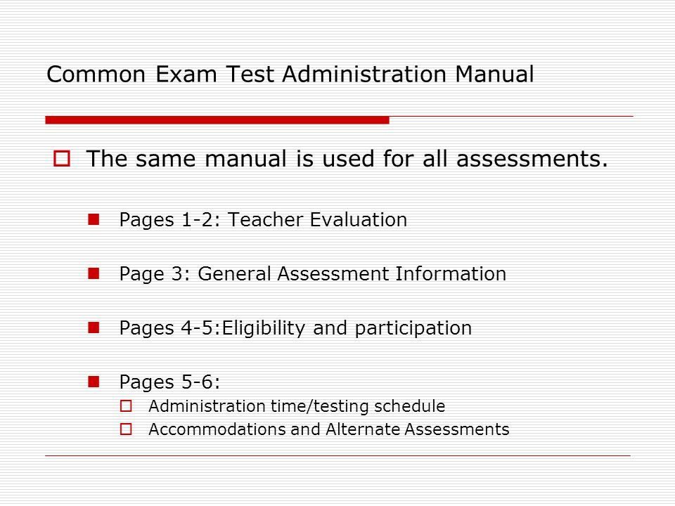Common Exam Test Administration Manual  The same manual is used for all assessments.