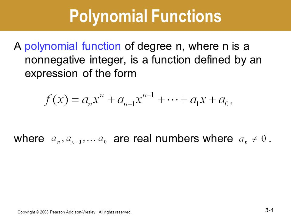 Polynomial Functions A polynomial function of degree n, where n is a nonnegative integer, is a function defined by an expression of the form where are real numbers where.