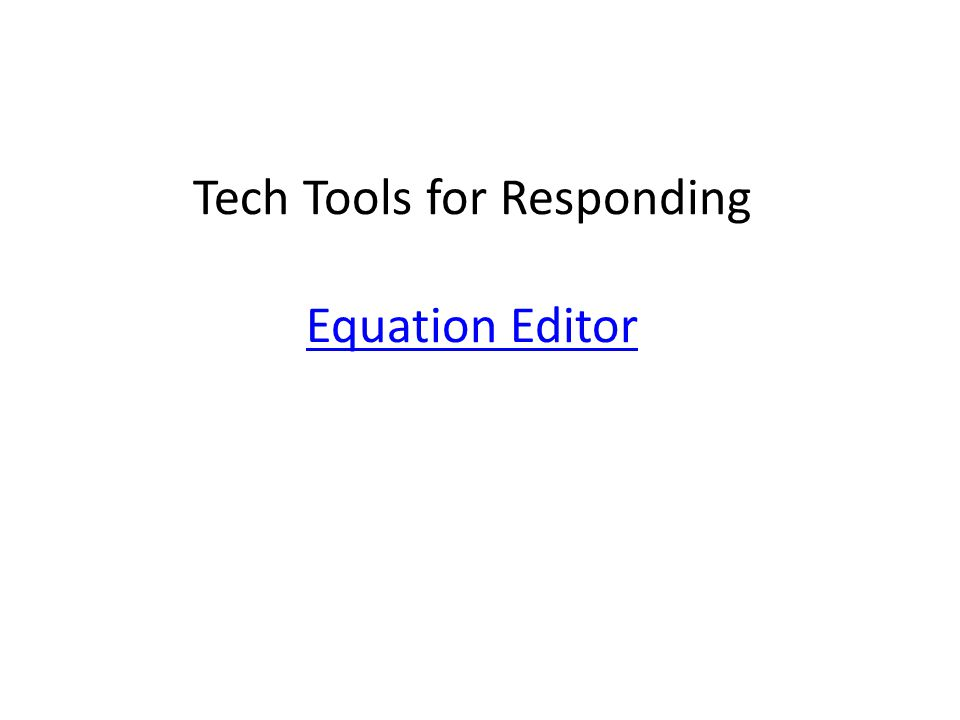 Tech Tools for Responding Equation Editor Equation Editor