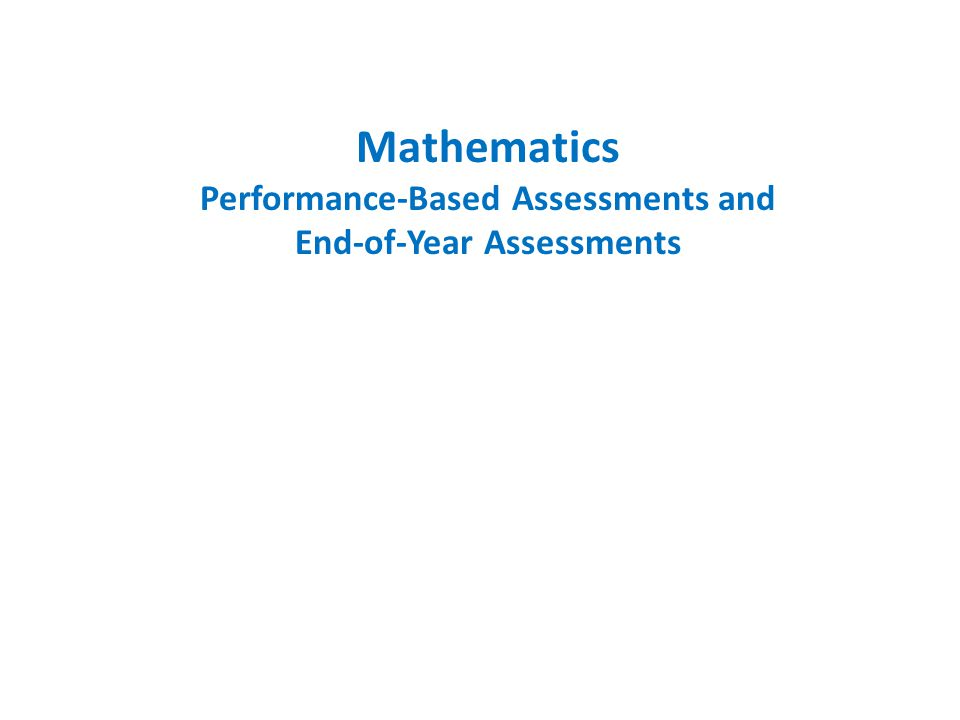 Mathematics Performance-Based Assessments and End-of-Year Assessments