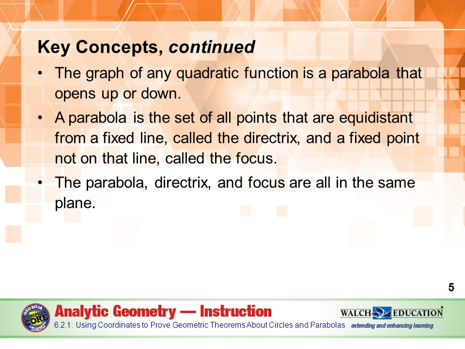 Key Concepts, continued The graph of any quadratic function is a parabola that opens up or down.