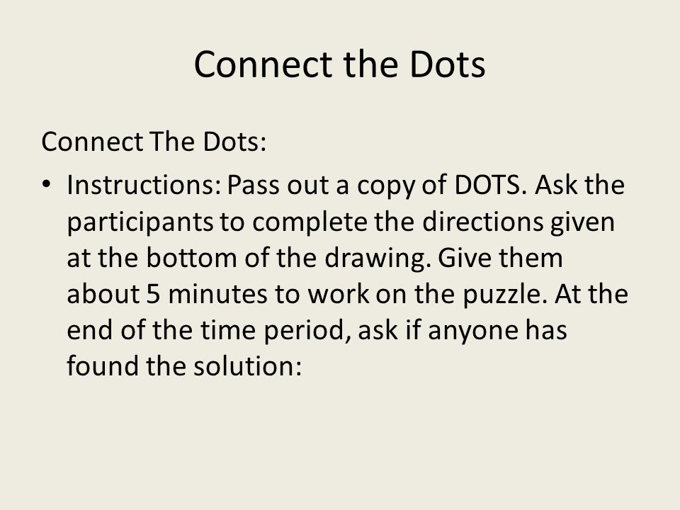 Connect the Dots Connect The Dots: Instructions: Pass out a copy of DOTS. Ask the participants to complete the directions given at the bottom of the d
