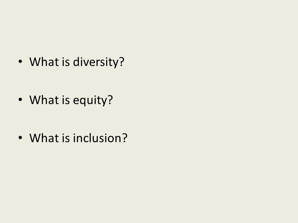 What is diversity? What is equity? What is inclusion?